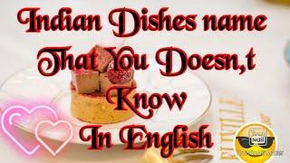 Indian dishes name which you Doesn,t know in English