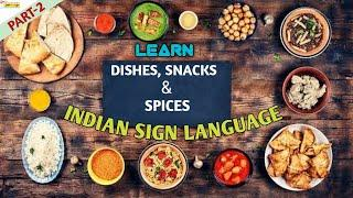 PART-2 :  DISHES, SNACKS & SPICES ( INDIAN SIGN LANGUAGE)