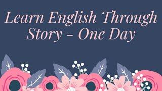 Learn English Through Story - One Day