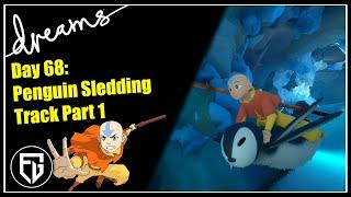 Creating an AVATAR Game! | Penguin Sledding Track Part 1 | [Day 68] [Dreams PS4]