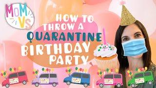 Mom's Guide to Throwing a Special Quarantine Birthday Party | Mom Vs Social Distancing Birthdays