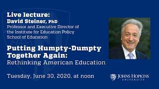 Putting Humpty-Dumpty Together Again: Rethinking American Education