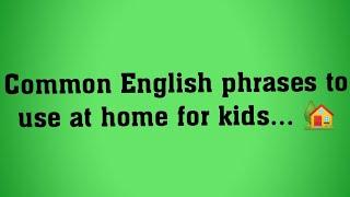 Common English phrases to use at home for kids