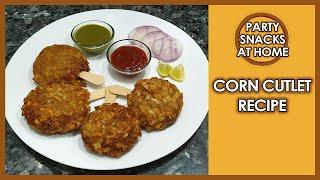 Crispy Corn Cutlet Recipe | Easy Party Snacks