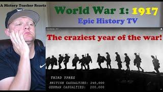 World War 1: 1917 by Epic History | A History Teacher Reacts