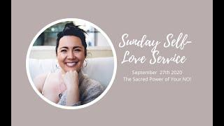 Sunday Self-Love Service: The Power of Your Sacred NO! 09.27.2020
