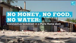 No money, no water, no food: Coronavirus lockdown in a Paris Roma slum