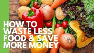 How to Waste Less Food and Save More Money