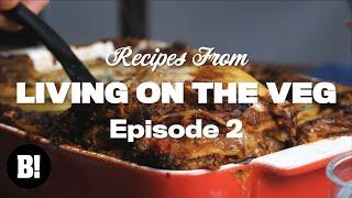 We made the MEATIEST VEGAN LASAGNE and more! - Living On The Veg Ep. 2