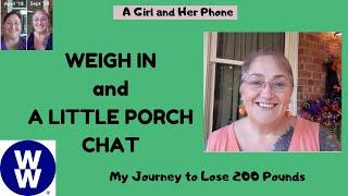 WEIGH IN AND A LITTLE PORCH CHAT | WEIGHT WATCHERS | JOURNEY TO LOSE 200 POUNDS