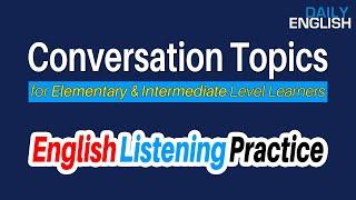 Conversation Topics for Elementary & Intermediate Level Learners | Listen English Daily Practice