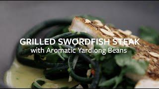 Recipe: Grilled Swordfish steak with Aromatic Yardlong beans