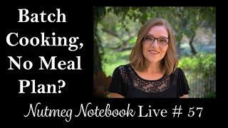 Plant Based Batch Cooking,  No Meal Plan? -  Nutmeg Notebook Live #57