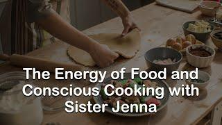 The Energy of Food and Conscious Cooking with #SisterJenna
