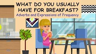 What Do You Usually Have for Breakfast? - Adverbs and Expressions of Frequency