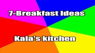 7-Simple Breakfast Ideas |By Kala's kitchen|