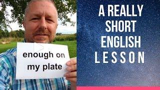 Meaning of ENOUGH ON MY PLATE - A Really Short English Lesson with Subtitles
