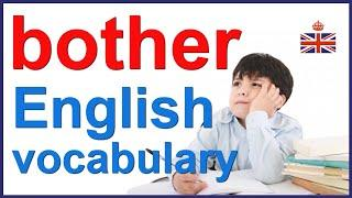 BOTHER - English verb, noun and expressions