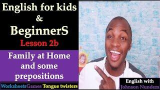 LESSON 2B: FAMILY AT HOME WITH SOME PREPOSITIONS.COMPLETE LESSON FOR KIDS AND YOUNG LEARNERS
