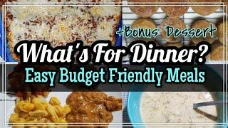 What's For Dinner? | Easy Budget Friendly Meals | + Bonus Dessert