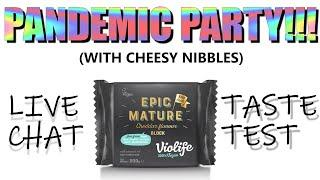 PANDEMIC PARTY (with cheesy nibbles) | Vegan Hangout LIVE | Violife Epic Mature Taste Test