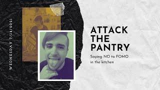 Twitch Stream - Attack the Pantry 7/14/2021: Say NO to FOMO in the Kitchen with Jonathan Visconti