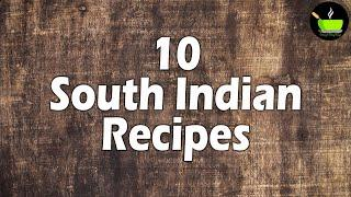 10 South Indian Recipes | South Indian Food | South Indian Breakfast Recipes | Veg Recipes