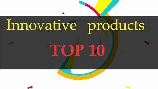 Innovative products Top10:Unprecedented new technology,Let's us see !which one do you want to try?