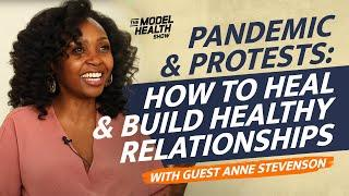 Pandemic & Protests: How To Heal & Build Healthy Relationships - With Guest Anne Stevenson
