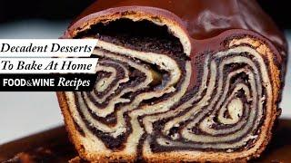 7 Decadent Desserts To Bake At Home | Food & Wine Recipes