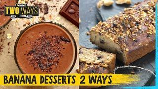 Banana Desserts 2 Ways | Banana Chocolate Mousse | Banana Bread | The Foodie
