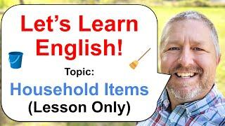 Let's Learn English! Topic: Household Items