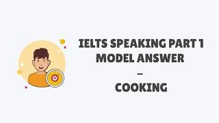 "IELTS SPEAKING PART 1 MODEL ANSWERS - COOKING | Bài mẫu IELTS Speaking Part 1 chủ đề ""Cooking"""