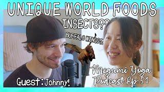 【English Podcast】Unique World Foods! Buffalo Wings, Jellyfish, Insects or so! | Megumi Yoga Tokyo
