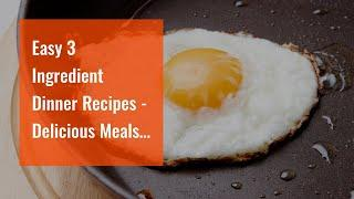 Easy 3 Ingredient Dinner Recipes - Delicious Meals Fast! Can Be Fun For Anyone
