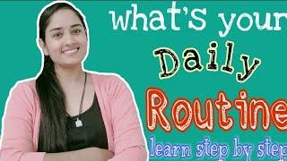 Whats your daily routine ?