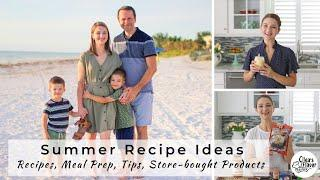 Summer Recipe Ideas - Recipes, Meal Prep, Tips, Store-bought Items