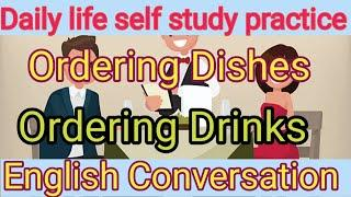 Topic:Ordering Dishes, Ordering Drink English Conversation, Daily life self study  english practice