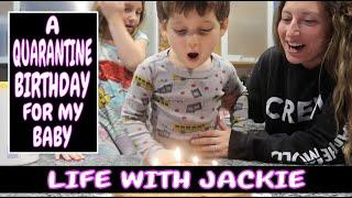 A QUARANTINE BIRTHDAY FOR MY BABY | DAY IN MY LIFE | LIFE WITH JACKIE FAMILY VLOGS