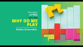 Let's Play | Why Do We Play? - Stefan Schevelier