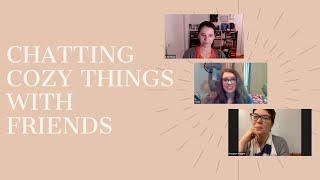 Chatting Cozy Things With Friends: Part Two