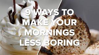 9 Ways To Make Your Mornings Less Boring • Tasty Recipes