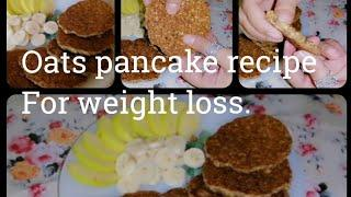 Oats pancake recipe for weight loss.. healthy and quick breakfast recipe. #simplerecipeforbreakfast