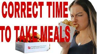 Meals time//When should we take meal// Correct Schedule to take meal// meal time of healthy people..