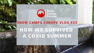 Snow Camps Europe VLOG 22 How we survived a COVID summer in an Austrian ski resort