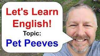 Let's Learn English! An English Lesson about Pet Peeves (The things that bother people)!