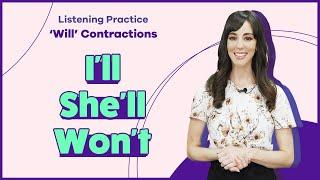 I'll, She'll, Won't | Practice Listening to 'Will' Contractions